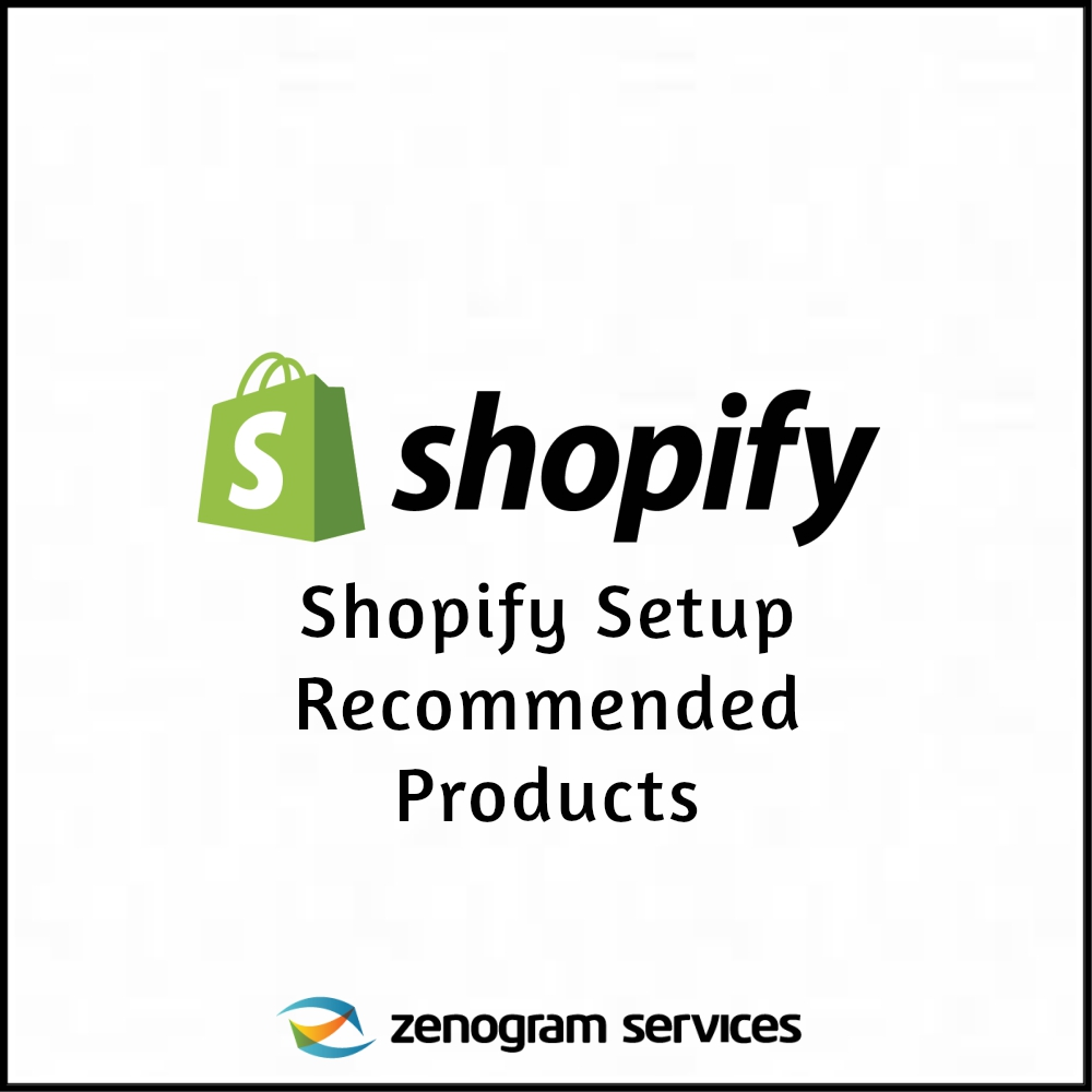 Zenogram Services - Shopify Setup Recommended Products
